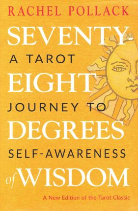 Seventy-Eight Degrees of Wisdom: A Tarot Journey to Self-Awareness. Rachel Pollack