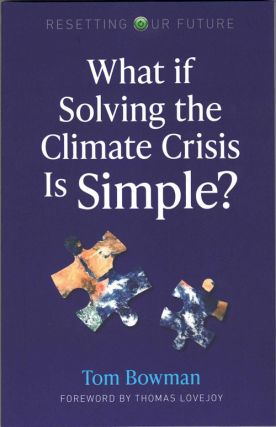 What if Solving the Climate Crisis Is Simple? Tom Bowman, Thomas Lovejoy, Foreword