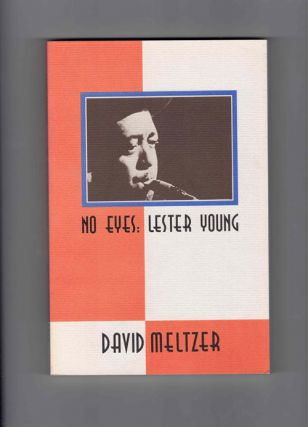 No Eyes: Lester Young. David Meltzer