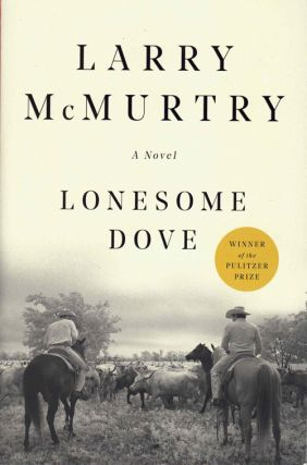 Lonesome Dove: A Novel. Larry McMurtry