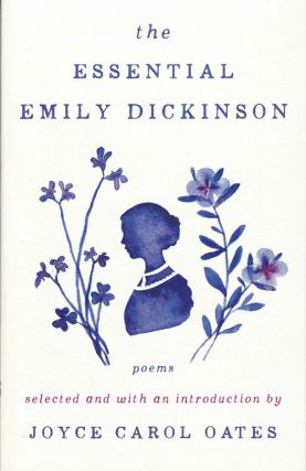 The Essential Emily Dickinson: Poems. Emily Dickinson, Joyce Carol Oates, introduction