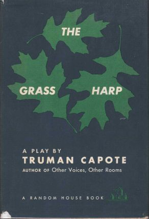 The Grass Harp: A Play by Truman Capote. Truman Capote