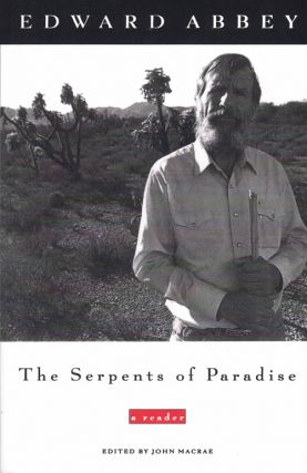 The Serpents of Paradise: A Reader. Edward Abbey, John Macrae