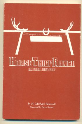 Horse Thief Ranch; An Oral History. Michael H. Behrendt
